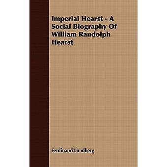 Imperial Hearst  A Social Biography Of William Randolph Hearst by Lundberg & Ferdinand