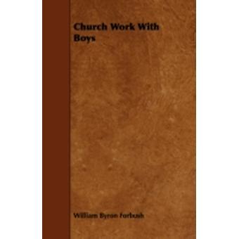 Church Work With Boys by Forbush & William Byron