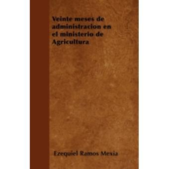 Veinte meses de administracin en el ministerio de Agricultura by Mexia & Ezequiel Ramos
