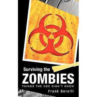 Surviving the Zombies Things the CDC Didnt Know by Borelli & Frank