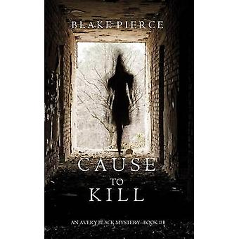 Cause to Kill An Avery Black MysteryBook 1 by Pierce & Blake