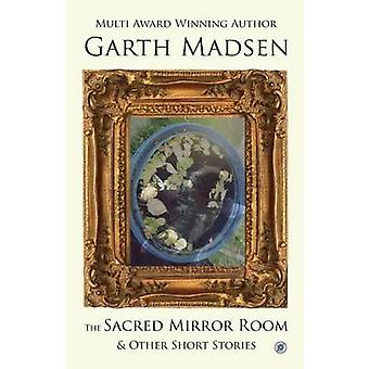 The Sacred Mirror Room And Other Short Stories by Madsen & Garth