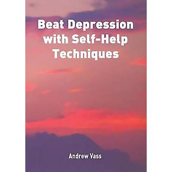 Beat Depression with Self Help Techniques by Vass & Andrew