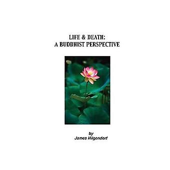 Life  Death A Buddhist Perspective by Hilgendorf & James