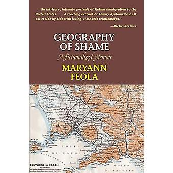 Geography of Shame A Fictionalized Memoir by Feola & Maryann