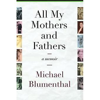 All My Mothers and Fathers A Memoir by Blumenthal & Michael