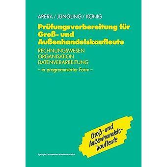 Prfungsvorbereitung fr Gro und Auenhandelskaufleute Rechnungswesen Organisation Datenverarbeitung in programmierter Form von Arera & Friedrich