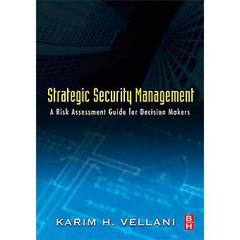 Strategic Security Management A Risk Assessment Guide for Decision Makers by Vellani & Karim
