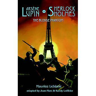Arsene Lupin vs Sherlock Holmes The Blonde Phantom by Leblanc & Maurice