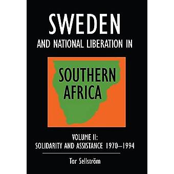 Sweden and national liberation in Southern Africa Vol. 2. Solidarity and assistance 19701994 by Sellstrm & Tor