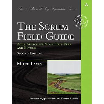 The Scrum Field Guide Agile Advice for Your First Year and Beyond by Mitch Lacey