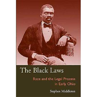 The Black Laws - Race and the Legal Process in Early Ohio by Stephen M