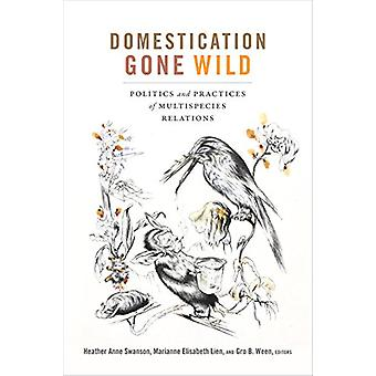 Domestication Gone Wild - Politics and Practices of Multispecies Relat