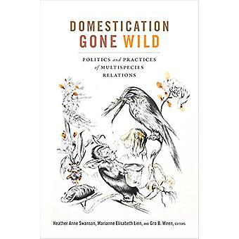 Domestication Gone Wild - Politik och praxis för flerspecies Relat