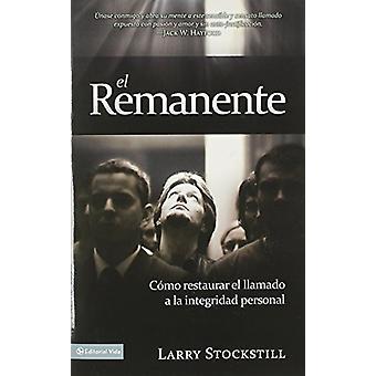 El Remanente - Como Restaurar El Llamado a la Integridad Personal by L