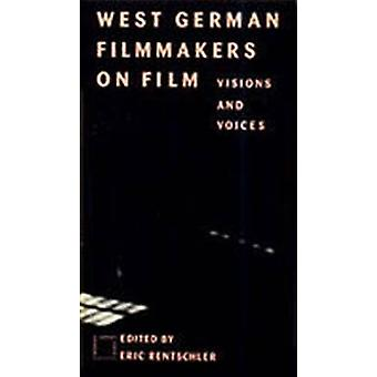West German Filmmakers on Film - Visions and Voices by Eric Rentschler