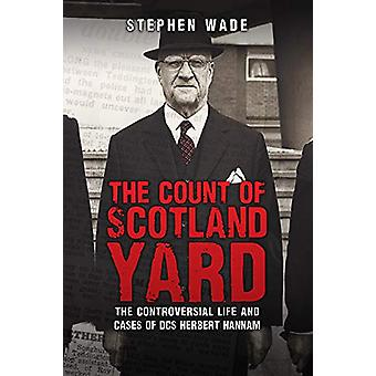 The Count of Scotland Yard - The Controversial Life and Cases of DCS H