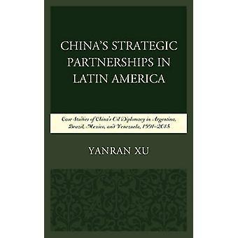 China's Strategic Partnerships in Latin America - Case Studies of Chin