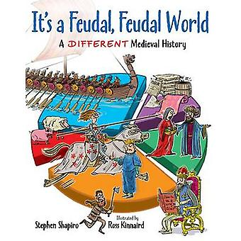 It's a Feudal - Feudal World - A Different Medieval History by Simon S