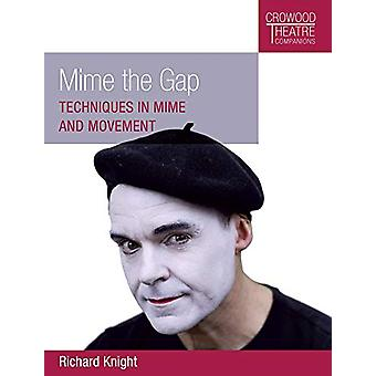 Mime the Gap - Techniques in Mime and Movement by Richard Knight - 978