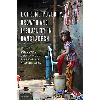 Extreme Poverty - Growth and Inequality in Bangladesh by Zulfiqar Ali
