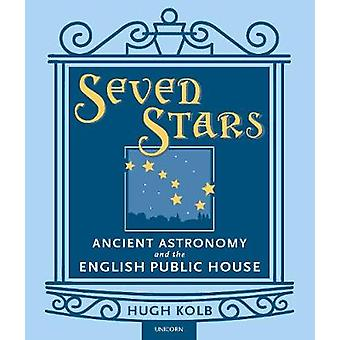 Seven Stars - Ancient Astronomy and the English Public House by Hugh K