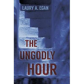 The Ungodly Hour by Laury A. Egan - 9781945053955 Book