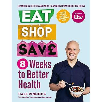 Eat Shop Save - 8 Weeks to Better Health by Dale Pinnock - 97806006363