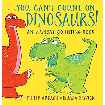 You Can't Count on Dinosaurs - An Almost Counting Book by Philip Ardag
