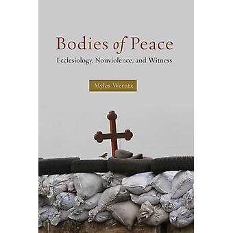 Bodies of Peace - Ecclesiology - Nonviolence - and Witness by Myles We