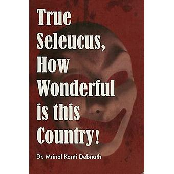 True Seleucus - How Wonderful is This Country! by Mrinal Kanti Debnat
