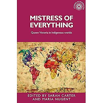 Mistress of Everything: Queen Victoria in Indigenous Worlds (Studies in Imperialism)