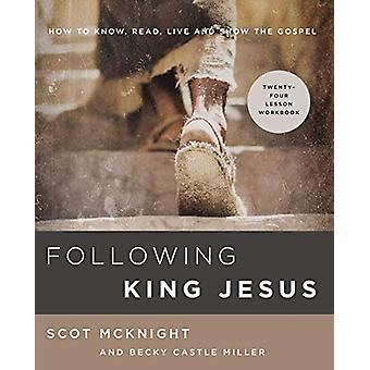 Following King Jesus - How to Know - Read - Live - and Show the Gospel