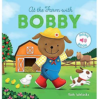 At the Farm with Bobby by Ruth Wielockx - 9781605374826 Book