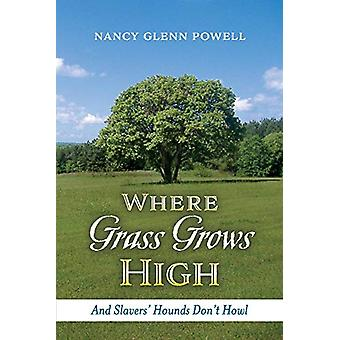 Where Grass Grows High - And Slavers' Hounds Don't Howl by Nancy Glenn