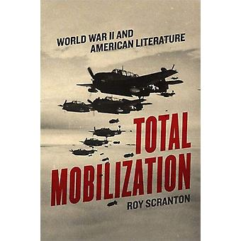 Total Mobilization - World War II and American Literature by Roy Scran