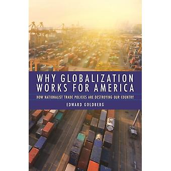 Why Globalization Works for America by Goldberg & Edward