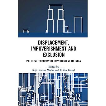 Displacement Impoverishment and Exclusion by Edited by R Siva Prasad Edited by Sujit Kumar Mishra