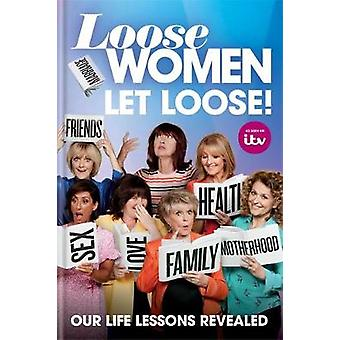 Loose Women Let Loose Our Life Lessons Revealed