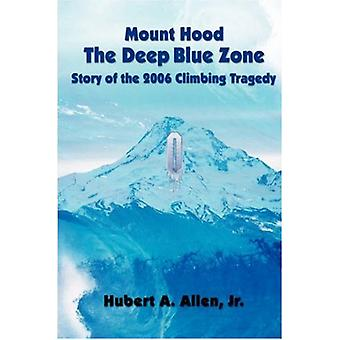 Mount Hood the Deep Blue Zone - Story of the 2006 Climbing Tragedy by