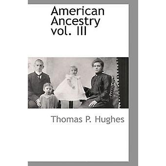 American Ancestry Vol. III by Thomas Patrick Hughes - 9781103728152 B