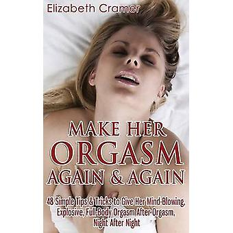 Make Her Orgasm Again and Again - 48 Simple Tips & Tricks to Give
