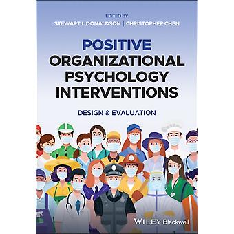Positive Organizational Psychology Interventions by Edited by Stewart I Donaldson & Edited by Christopher Chen