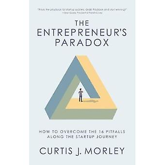 The Entrepreneur's Paradox How to Overcome the 16 Pitfalls Along the Startup Journey Startup Business Plan