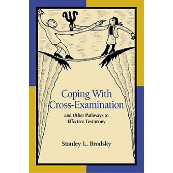 Coping with CrossExamination and Other Pathways to Effective Testimony