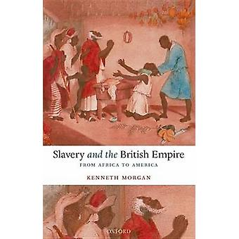 Slavery and the British Empire From Africa to America by Morgan & Kenneth