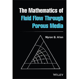 The Mathematics of Fluid Flow Through Porous Media by Myron B. Allen