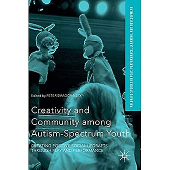 Creativity and Community among Autism-Spectrum Youth: Creating Positive Social Updrafts through Play and Performance (Palgrave Studies In Play, Performance, Learning, and Development)