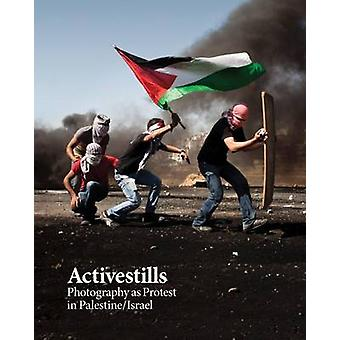 Activestills - Photography as Protest in Palestine/Israel by Vered Mai