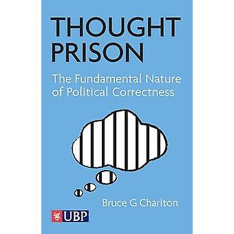 Thought Prison - The Fundamental Nature of Political Correctness by Br